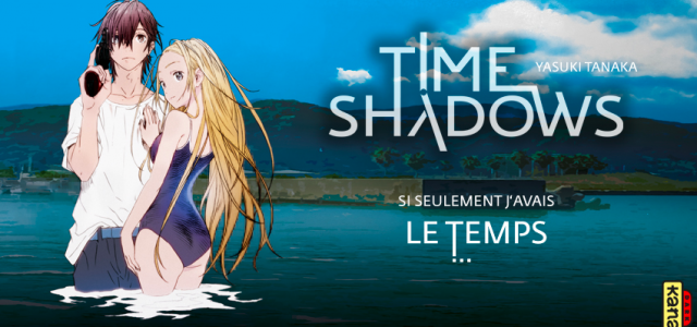 Time Shadows arrive chez Kana