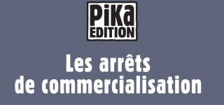 Pika : arrêts de commercialisation