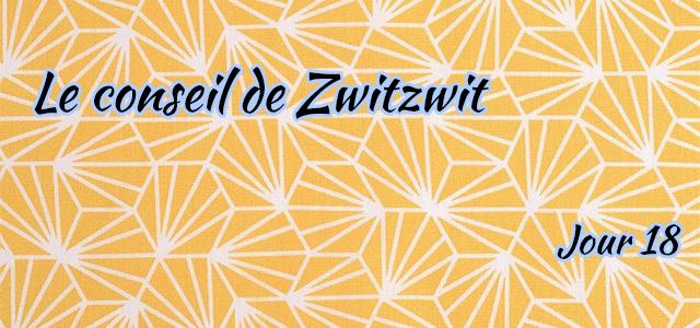 Jour 18 : Le conseil de Zwitzwit