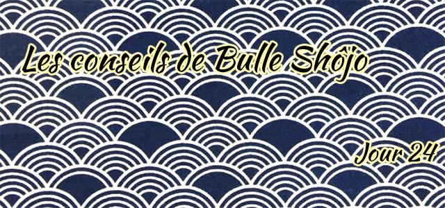 Jour 24 : Les conseils de Bulle Shôjo